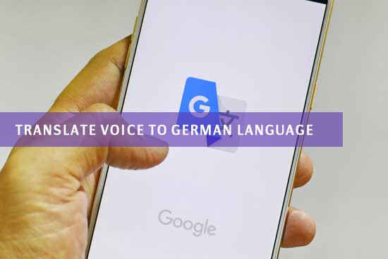 The Procedure to Translate Voice to GERMAN Language – Hairy